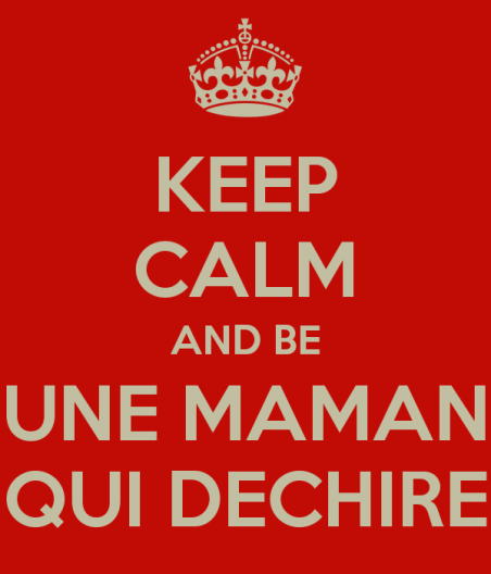 keep-calm-and-be-une-maman-qui-dechire-2