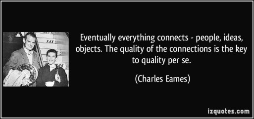 quote-eventually-everything-connects-people-ideas-objects-the-quality-of-the-connections-is-the-key-charles-eames-55045
